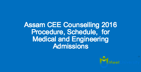 Assam CEE Counselling 2016 Procedure, Schedule