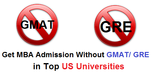 Get MBA Admission Without GMAT / GRE Score in Top US Universities
