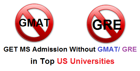 Get MS Admission Without GMAT / GRE Score in Top US Universities