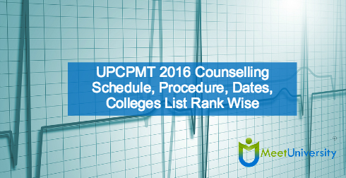 UPCPMT 2016 Counselling Schedule, Procedure, Dates, Colleges List Rank Wise