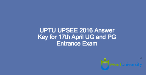 UPTU UPSEE 2016 Answer Key for 17th April UG and PG Entrance Exam
