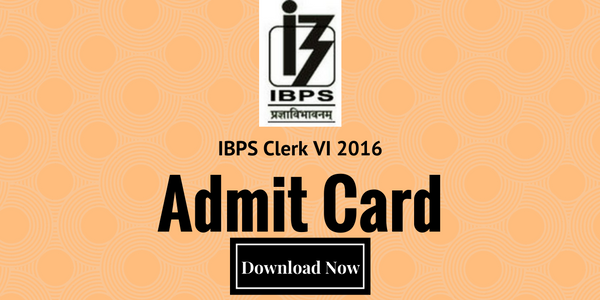 IBPS Clerk VI Admit Card 2016