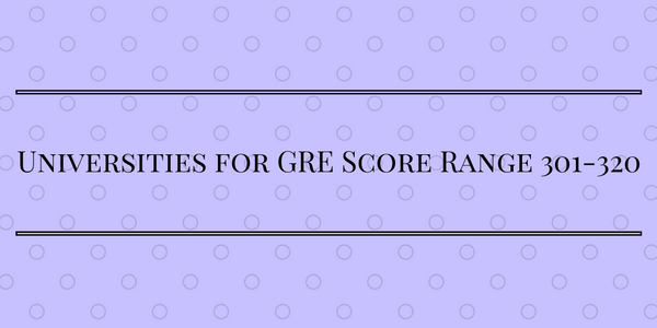 Universities for GRE Score 301-320 Range