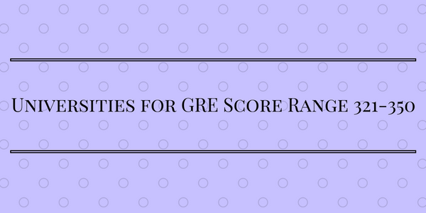 Universities for GRE Score 321-350 range